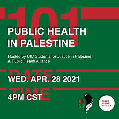 """The background is a strong green color, and the text is layered on top of each other. In bold red letters reads """"101"""", """"Date"""", and """"Time"""". On top of this text are smaller white letters that read """"Public Health in Palestine"""", """"Wed. Apr 28 2021"""", and """"4pm CST"""". In the corner of the flyer are the student organization logos for SJP and Public Health Alliance."""