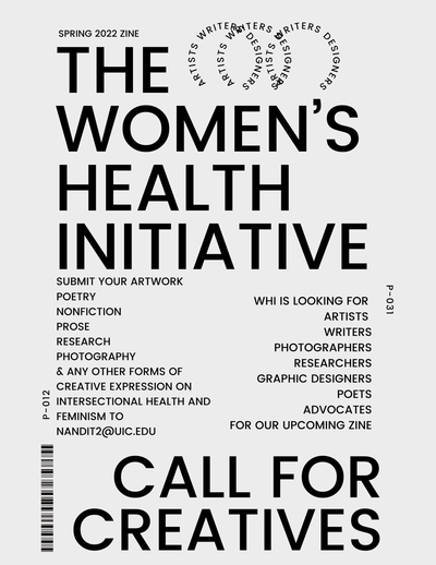 The flyer background is gray and there is black text on the flyer which states that the Women's Health Initiative is looking for creative individuals to submit their artwork or any forms of expression regarding the intersectionality of women's health and/or feminism.