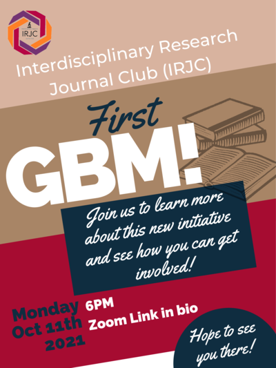 """Red and brown flyer with text that says """"Interdisciplinary Research Journal Club First GBM. Join us to learn more about this new initiative and see how you can get involved! Monday October 11th, 2021 at 6PM on Zoom."""" The organization logo is on the top left"""