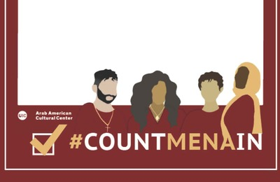 The background color is maroon with a white border, and there is an image of four MENA students on the bottom of the flyer. Under those four students is a hashtag that reads #COUNTMENAIN in all capital letters and in yellow and white font. To the left of #COUNTMENAIN is a white box with a golden checkmark, and above that checkmark is the logo of the UIC Arab American Cultural Center, in white font.