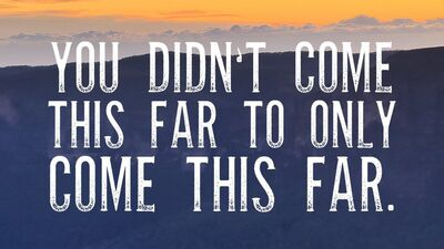 You Didn't Come This Far To Come This Far