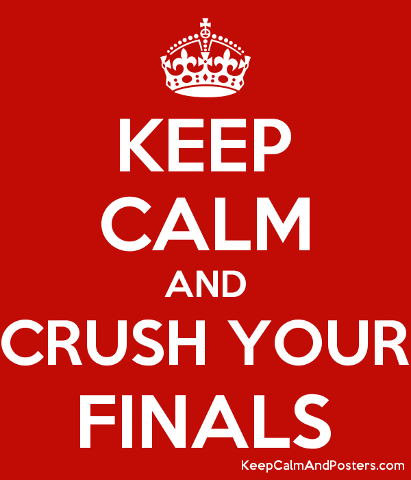 Keep Calm and Crush Your Finals